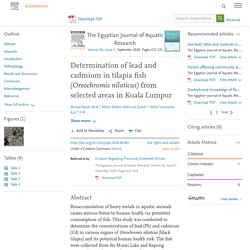 The Egyptian Journal of Aquatic Research Volume 46, Issue 3, September 2020, Determination of lead and cadmium in tilapia fish (Oreochromis niloticus) from selected areas in Kuala Lumpur