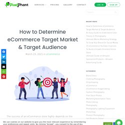 Best Ways to Determine eCommerce Target Market & Target Audience 2021