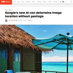 Google's new AI can determine image location without geotags