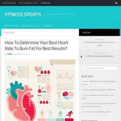 How To Determine Your Best Heart Rate To Burn Fat For Best Results?