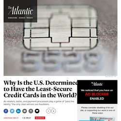 Why Is the U.S. Determined to Have the Least-Secure Credit Cards in the World?