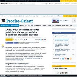 L'ONU veut déterminer « avec précision » les responsables d'attaques au chlore en Syrie