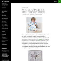 What Determines The Quality Of Cot Quilts?