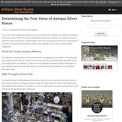Determining the True Value of Antique Silver Pieces - Antique Silver Buyers