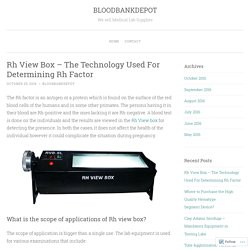 Rh View Box – The Technology Used For Determining Rh Factor