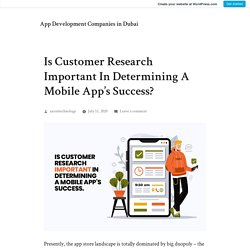 Is Customer Research Important In Determining A Mobile App's Success? – App Development Companies in Dubai