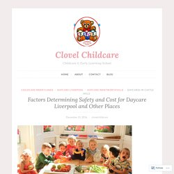 Factors Determining Safety and Cost for Daycare Liverpool and Other Places – Clovel Childcare