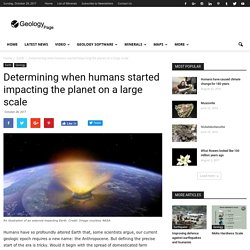 Determining when humans started impacting the planet on a large scale