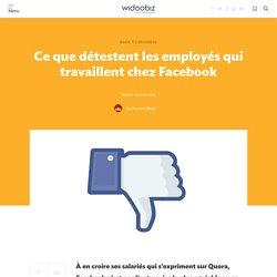 Ce que détestent les employés qui travaillent chez Facebook - Widoobiz