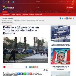 Detiene a 18 personas en Turquía por atentado de Esmirna