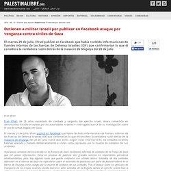 Detienen a militar israelí por publicar en Facebook ataque por venganza contra civiles de Gaza