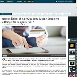 Orange détient 65 % de Groupama Banque, lancement d'Orange Bank en janvier 2017