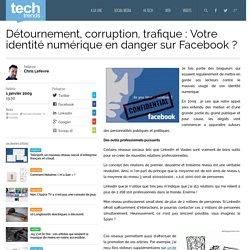 Détournement, corruption, trafique : Votre identité numérique en danger sur Facebook ?