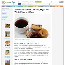 How to Detox from Caffeine, Sugar and White Flour in 7 Days