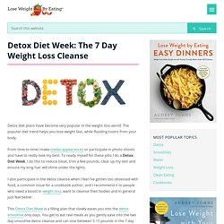 Detox Diet Week: 7 Day Weight Loss Cleanse