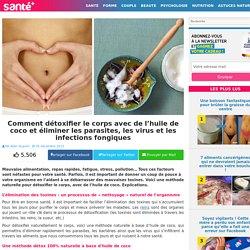 Comment détoxifier le corps avec de l'huile de coco et éliminer les parasites, les virus et les infections fongiques
