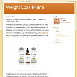 Weight Loss Miami: Detoxify Your Body With Natu-Real Detox Collection At Discounted Price