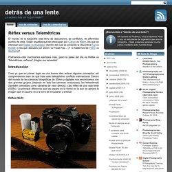 detrás de una lente: Réflex versus Telemétricas