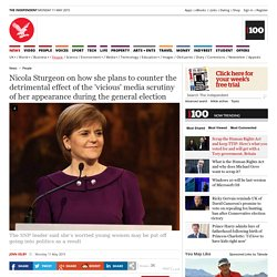 nicola-sturgeon-on-how-she-plans-to-counter-the-detrimental-effect-of-the-vicious-media-scrutiny-of-her-appearance-during-the-general-election-10241675.html?fb_action_ids=10153315787889204&fb_action_types=og