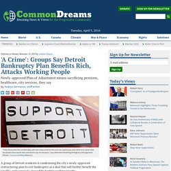 'A Crime': Groups Say Detroit Bankruptcy Plan Benefits Rich, Attacks Working People