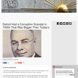 Detroit Had a Corruption Scandal in 1930s That Was Bigger Than Today's  –  Deadline Detroit