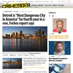 "Detroit is ""Most Dangerous City in America"" for fourth year in a row, Forbes report says"