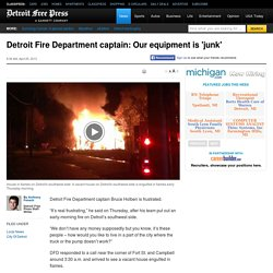 Detroit Fire Department captain: Our equipment is 'junk'