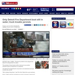 Only Detroit Fire Department boat still in water; truck trouble