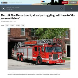 "Detroit Fire Department, already struggling, will have to ""do more with less"""