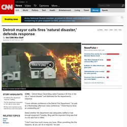 Detroit mayor calls fires 'natural disaster,' defends response