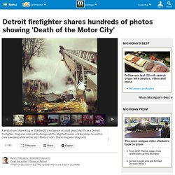 Detroit firefighter shares hundreds of photos showing 'Death of the Motor City'
