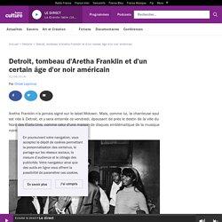 Detroit, tombeau d'Aretha Franklin et d'un certain âge d'or noir américain