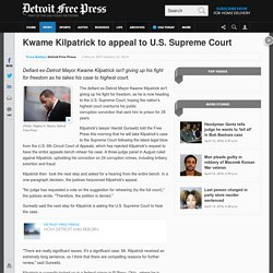 Ex-Detroit Mayor Kwame Kilpatrick to appeal to U.S. Supreme Court