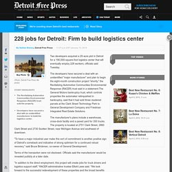 228 jobs for Detroit: Major manufacturer to build logistics center in Detroit