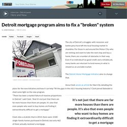 "Detroit mortgage program aims to fix a ""broken"" system"