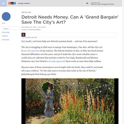 Detroit Needs Money. Can A 'Grand Bargain' Save The City's Art?