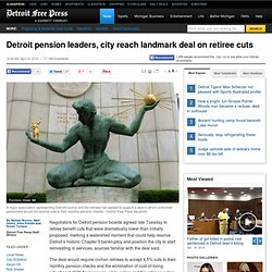 Detroit pension leaders, city reach landmark deal on retiree cuts