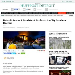 Detroit Arson A Persistent Problem As City Services Decline