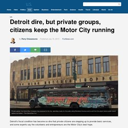 Detroit dire, but private groups, citizens keep the Motor City running
