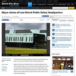 Mayor shows off new Detroit Public Safety Headquarters