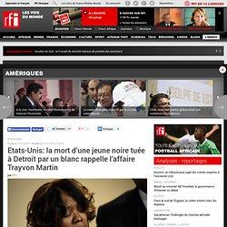 Etats-Unis: la mort d'une jeune noire tuée à Detroit par un blanc rappelle l'affaire Trayvon Martin - Etats-Unis