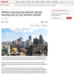 Whites moving into Detroit, blacks moving out as city shrinks overall - Crain's Detroit Business