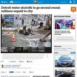 Detroit water shutoffs to go second round; millions unpaid to city