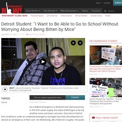 "Detroit Student: ""I Want to Be Able to Go to School Without Worrying About Being Bitten by Mice"""