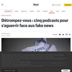 Détrompez-vous : cinq podcasts pour s'aguerrir face aux fake news