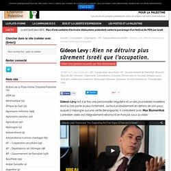 Gideon Levy : Rien ne détruira plus sûrement Israël que l'occupation. – Pour la Palestine