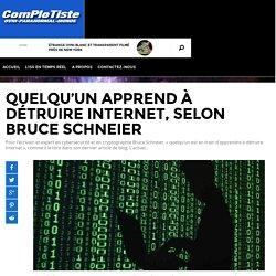 Quelqu'un apprend à détruire Internet, selon Bruce Schneier