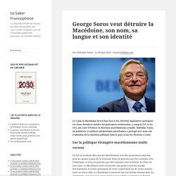 George Soros veut détruire la Macédoine, son nom, sa langue et son identité