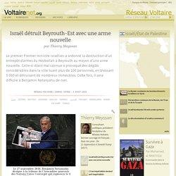 Israël détruit Beyrouth-Est avec une arme nouvelle, par Thierry Meyssan
