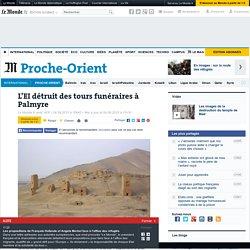 L'EI détruit des tours funéraires à Palmyre